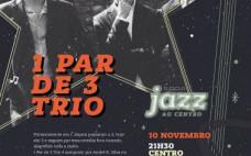 "2º Ciclo de Jazz apresenta ""1 Par de 3 Trio"""