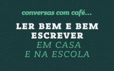 """""""Ler Bem e Bem Escrever em Casa e na Escola"""" é o tema de Conversas com Café..."""
